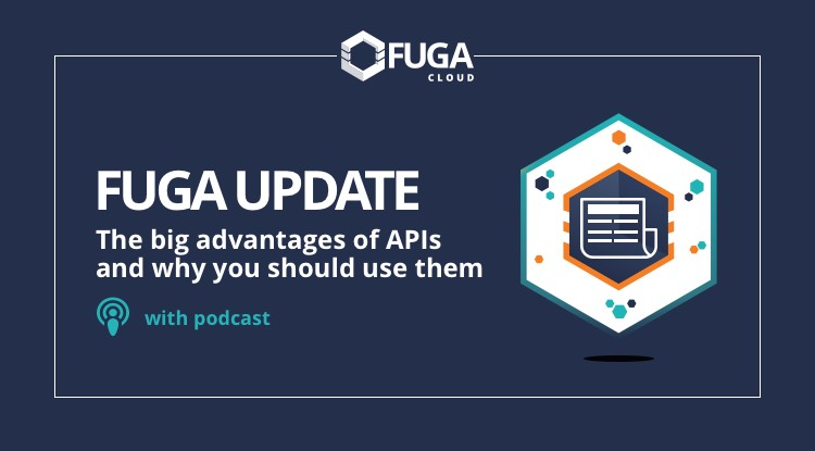 Fuga Update: The Big Advantages Of APIs And Why You Should Use Them