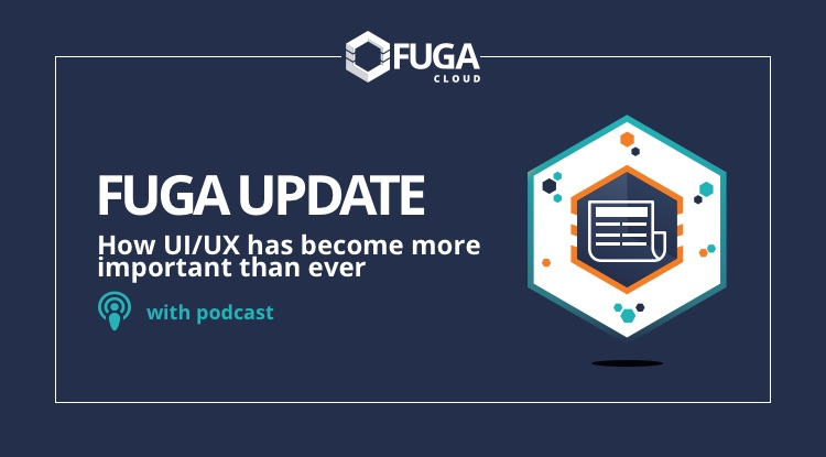Fuga Update: How UI/UX has become more important than ever